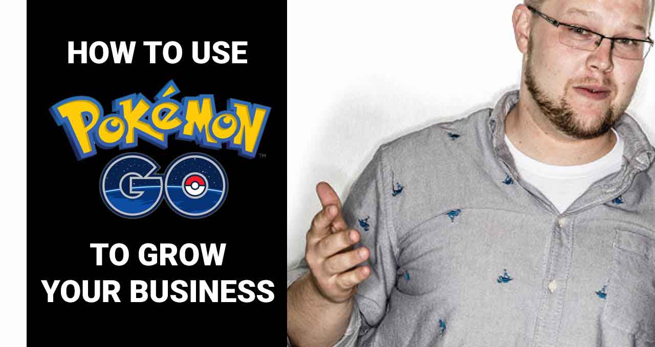 Using Pokemon Go To Go Your Business